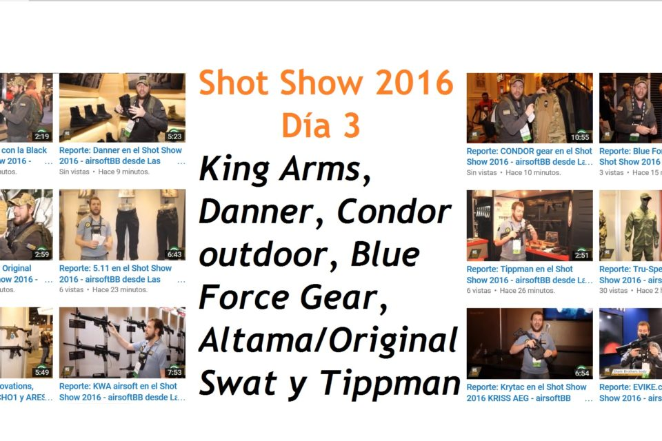 Shot Show 2016 día 3: King Arms, Danner, Condor outdoor, Blue Force Gear, Tippman y Altama/Original Swat